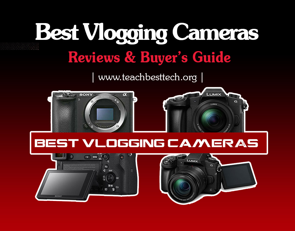 12 Best Vlogging Cameras – Reviews & Buyer's Guide